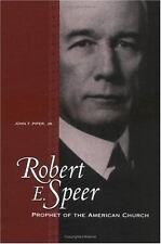 Robert E Speer Prophet of the American Church John F Piper, Jr Brand New HC HB
