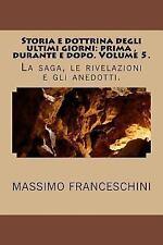 Storia e Dottrina Degli Ultimi Giorni: Prima , Durante e Dopo. Volume 5 : La...