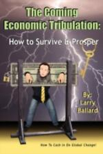 The Coming Economic Tribulation : How to Survive and Prosper by Larry Ballard...