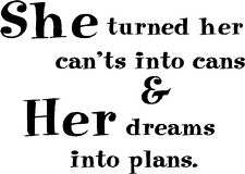 SHE TURNED HER CANT'S INTO CANS Wall Decal Quote Words Lettering Vinyl Sticker
