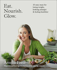 Eat. Nourish. Glow.: 10 Easy Steps for Losing Weight, Looking Younger &...