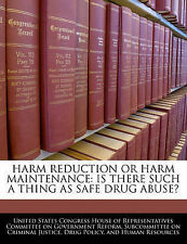 Harm Reduction Or Harm Maintenance: Is There Such A Thing As Safe Drug Abuse? b