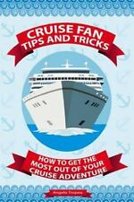 Cruise Fan Tips and Tricks How to Get the Most Out of Your Cruise Adventure...