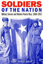 Soldiers of the Nation Military Service and Modern Puerto Rico 1868 1952 by Harr