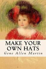 Make Your Own Hats by Gene Allen Martin (2016, Paperback)