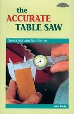 The Accurate Table Saw: Simple Jigs and Safe Setups: By Kirby, Ian J