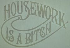 dd1c1cad Original Housework Is A Bitch Iron On Transfer White ink
