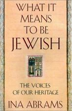 What It Means to Be Jewish: The Voices of Our Heritage by Abrams, Ina