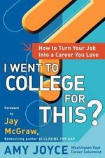 I Went to College for This?: How to Turn Your Entry Level Job Into a Career You