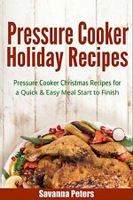 Pressure Cooker Holiday Recipes: Pressure Cooker Christmas Recipes (paperback)