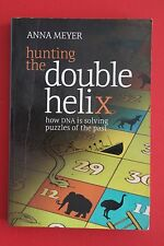 HUNTING THE DOUBLE HELIX - HOW DNA SOLVING PUZZLES OF THE PAST Anna Meyer (PB)