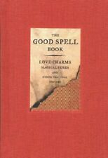The Good Spell Book: Love Charms, Magical Cures, a