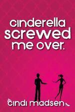 Cinderella Screwed Me Over by Cindi Madsen (2013, Paperback)