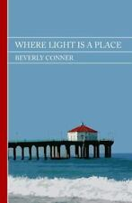 Where Light Is a Place by Beverly Conner (2013, Paperback)