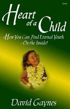 Heart of a Child : How You Can Find Eternal Youth on the Inside by David...