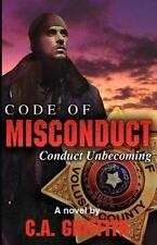 Code of Misconduct : Conduct Unbecoming by C. A. Griffith (2012, Paperback)