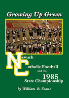 NEW Growing Up Green: Newark Catholic Football and the 1985 State Championship