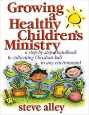 Growing a Healthy Children's Ministry: A Step-by-Step Handbook to Cultivating Ch