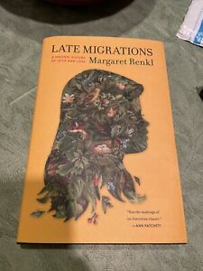 Late Migrations A Natural History of Love and Loss by Margaret Renkl 2019 HC/DJ