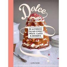 Dolce: 80 authentiques recettes italiennes pour Sweet Treats, Gâteaux et Desserts par...