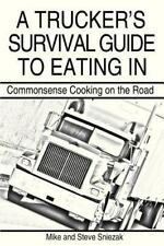 A Trucker's Survival Guide To Eating In: Commonsense Cooking On The Road: By ...