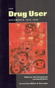 WILLIAM S. BURROUGHS - THE DRUG USER: DOCUMENTS 1840-1960 1ST EDITION 1991