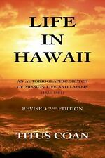 Life in Hawaii : An Autobiographic Sketch of Mission Life and Labors...