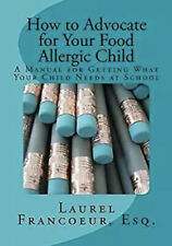 How to Advocate for Your Food Allergic Child: A Manual for Getting What Your Chi