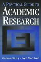 Practical Guide to Academic Research, Paperback by Birley, Graham; Moreland, ...