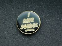 VINTAGE METAL PIN I HATE SCHOOL