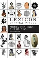 Lexicon of Tribal Tattoos : Motifs, Meanings, and Origins, Hardcover by Fiksa...