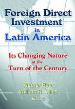 Foreign Direct Investment in Latin America: Its Changing Nature at the Turn of the Century by Werner Baer, William Miles (Hardback, 2001)