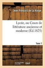 Lycee, Ou Cours de Litterature Ancienne et Moderne. T. 7 by De La Harpe-J...