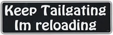 Funny Bumper Sticker: KEEP TAILGATING... I'M RELOADING NRA Pro Gun Rights