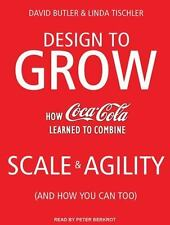 Design to Grow : How Coca-Cola Learned to Combine Scale and Agility (and How...