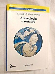 ARCHEOLOGIA E RESTAURO di Alessandra Melucco Vaccaro 1989 Il Saggiatore Cultura