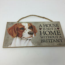 """Wood Sign Plaque 10""""x 5 Dog A House Is Not A Home Without A Brittany Brown White"""
