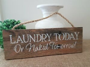 WHITE LAUNDRY TODAY OR NAKED TOMORROW WOODEN WALL SIGN PLAQUE