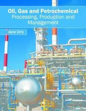 Oil, Gas and Petrochemical: Processing, Production and Management (2016,...