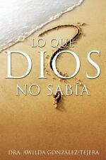 Lo Que Dios No SAB A by Awilda Gonzalez-Tejera (2013, Paperback)