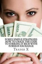 Forex Simple Strategies : How to Crack the Code to Striking It Rich with...