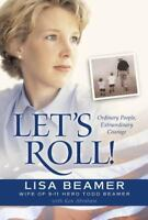 Let's Roll!: Ordinary People, Extraordinary Courage by Beamer, Lisa , Hardcover