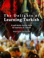 The Delights of Learning Turkish : A Self-Study Course Book for Learners of...