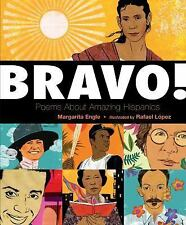 Bravo! : Poems About Amazing Hispanics by Margarita Engle (2017, Picture Book)
