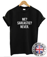 Me? Sarcastic? Never T-Shirt Mens Womens Ladies Sarcasm Funny Tee