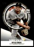 2019 TOPPS SLIDER SPIN RATE KYLE CRICK PITTSBURGH PIRATES #SS-23 INSERT