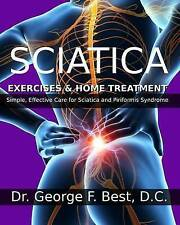 Sciatica Exercises & Home Treatment: Simple, Effective Care For Sciatica and Pir