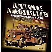 Various Artists - Diesel Smoke, Dangerous Curves (Pioneers of Trucking Music in