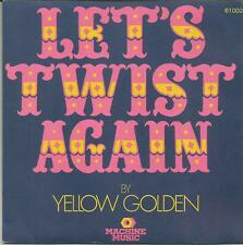 YELLOW GOLDEN Let's twist again FRENCH SINGLE MACHINE MUSIC 1974