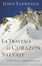 La Travesia del Corazon Salvaje: Un Mapa Para la Jornada Masculina = The Way of